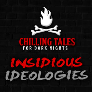 """Chilling Tales for Dark Nights: The Podcast – Season 1, Episode 82 - """"Insidious Ideologies"""""""