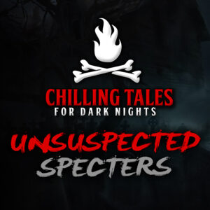 """Chilling Tales for Dark Nights: The Podcast – Season 1, Episode 83 - """"Unsuspected Specters"""""""