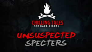 Unsuspected Specters – The Chilling Tales for Dark Nights Podcast