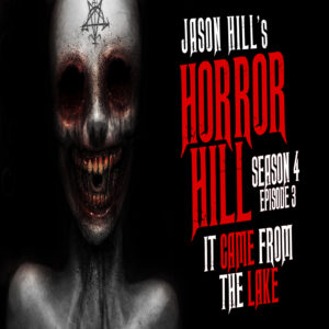 """Horror Hill – Season 4, Episode 3 - """"It Came From the Lake"""""""