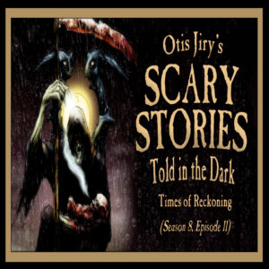 """Scary Stories Told in the Dark – Season 8, Episode 11 - """"Times of Reckoning"""" (Extended Edition)"""