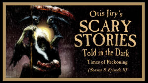 Times of Reckoning – Scary Stories Told in the Dark