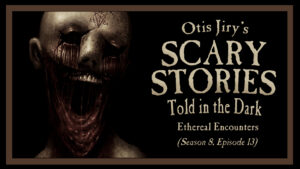Ethereal Encounters – Scary Stories Told in the Dark