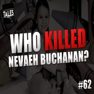 """Tales by Cole – Episode 62 – """"Who Killed Nevaeh Buchanan?"""""""
