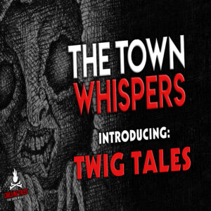 """The Town Whispers – Introducing: """"Twig Tales"""" – The Town Whispers Spin-Off"""