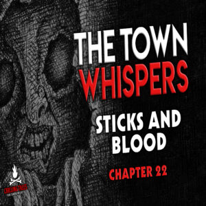 """The Town Whispers – Chapter 22 – """"Sticks and Blood"""""""