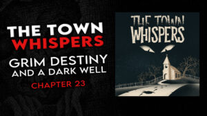 """Chapter 23 – """"Grim Destiny and a Dark Well"""" – The Town Whispers"""