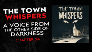 """Chapter 24 – """"A Voice From the Other Side of Darkness"""" – The Town Whispers"""