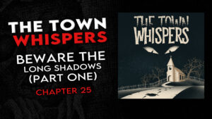 """Chapter 25 – """"Beware the Long Shadows (Part 1)"""" – The Town Whispers"""