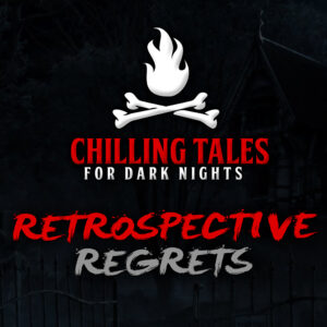 "Chilling Tales for Dark Nights: The Podcast – Season 1, Episode 84 - ""Retrospective Regrets"""