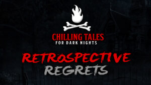 Retrospective Regrets – The Chilling Tales for Dark Nights Podcast
