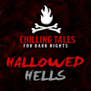 """Chilling Tales for Dark Nights: The Podcast – Season 1, Episode 85 - """"Hallowed Hells"""""""