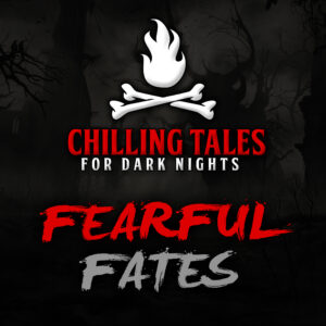 """Chilling Tales for Dark Nights: The Podcast – Season 1, Episode 86 - """"Fearful Fates"""""""