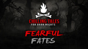 Fearful Fates – The Chilling Tales for Dark Nights Podcast