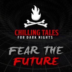 """Chilling Tales for Dark Nights: The Podcast – Season 1, Episode 88 - """"Fear the Future"""""""