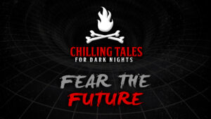 Fear the Future – The Chilling Tales for Dark Nights Podcast