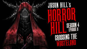 Crossing the Wasteland – Horror Hill