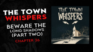"""Chapter 26 – """"Beware the Long Shadows (Part 2)"""" – The Town Whispers"""