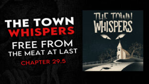 """Chapter 29.5 – """"Free From the Meat at Last"""" – The Town Whispers"""