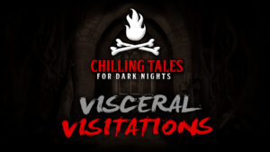 Visceral Visitations – The Chilling Tales for Dark Nights Podcast