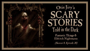 Fantastic Things and Eldritch Nightmares – Scary Stories Told in the Dark