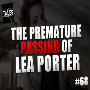 """Tales by Cole – Episode 68 – """"The Premature Passing of Lea Porter"""""""