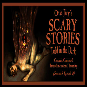 """Scary Stories Told in the Dark – Season 8, Episode 21 - """"Cosmic Creeps and Interdimensional Insanity"""" (Extended Edition)"""