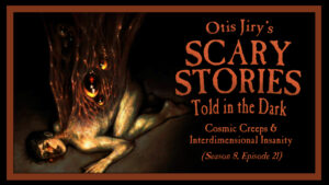 Cosmic Creeps and Interdimensional Insanity – Scary Stories Told in the Dark