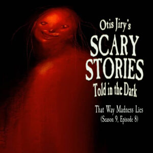 """Scary Stories Told in the Dark – Season 9, Episode 8 - """"That Way Madness Lies"""" (Extended Edition)"""