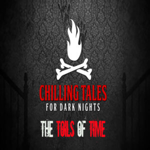 """Chilling Tales for Dark Nights: The Podcast – Season 1, Episode 101 - """"The Toils of Time"""""""
