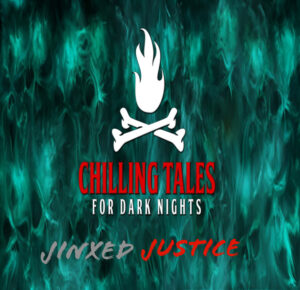 """Chilling Tales for Dark Nights: The Podcast – Season 1, Episode 102 - """"Jinxed Justice"""""""