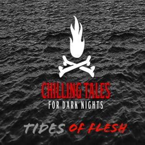 """Chilling Tales for Dark Nights: The Podcast – Season 1, Episode 103 - """"Tides of Flesh"""""""