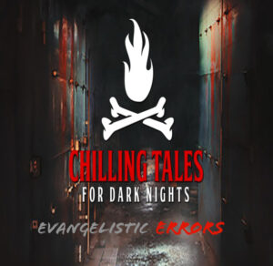 """Chilling Tales for Dark Nights: The Podcast – Season 1, Episode 104 - """"Evangelical Errors"""""""