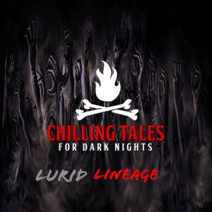 """Chilling Tales for Dark Nights: The Podcast – Season 1, Episode 105 - """"Lurid Lineage"""""""