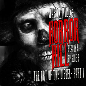 """Horror Hill – Season 5, Episode 03 - """"The Art of the Diesel"""" Part One"""