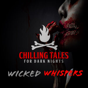 """Chilling Tales for Dark Nights: The Podcast – Season 1, Episode 106 - """"Wicked Whispers"""""""