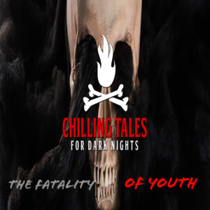 """Chilling Tales for Dark Nights: The Podcast – Season 1, Episode 107 - """"The Fatality of Youth"""""""
