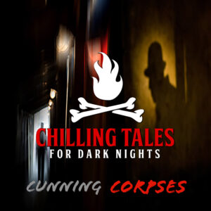 """Chilling Tales for Dark Nights: The Podcast – Season 1, Episode 108 - """"Cunning Corpses"""""""