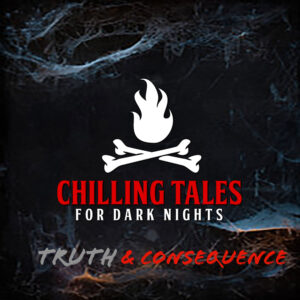 """Chilling Tales for Dark Nights: The Podcast – Season 1, Episode 109 - """"Truth & Consequence"""""""