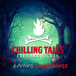 """Chilling Tales for Dark Nights: The Podcast – Season 1, Episode 110 - """"Living Playthings"""""""